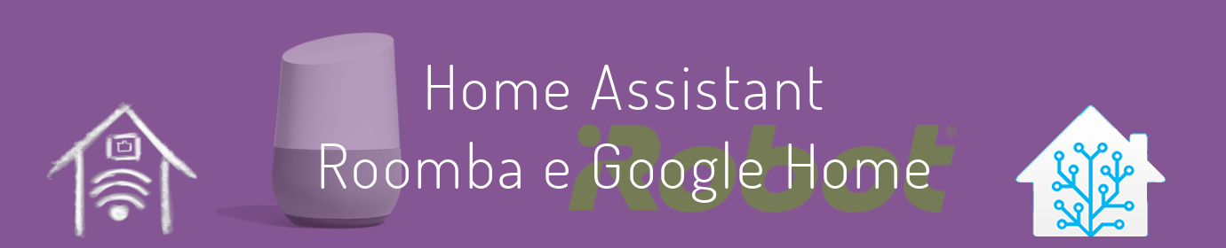 Home Assistant, Roomba e Google Home